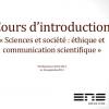 Cours d'introduction – «Sciences et société : éthique et communication scientifique» – ENS Lyon – M1 Biosciences