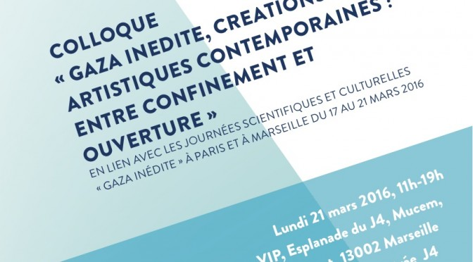 Colloque : <i>Gaza inédite. Créations artistiques contemporaines : entre confinement et ouverture</i>—Marseille, MUCEM, 21/03/2015