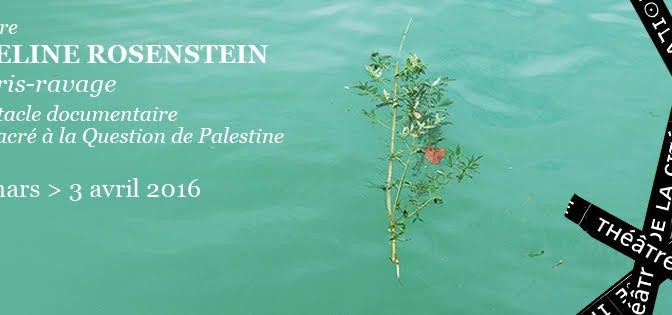 Théâtre : <i>Décris-ravage</i>, un spectacle documentaire sur la question de Palestine d'Adeline Rosenstein — Paris, Théâtre de la Cité internationale, 31/03-03/04/2016