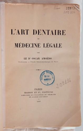 Amoedo, Oscar, L'Art dentaire en médecine légale, Paris, Masson, 1898 (Bibliothèque de Médecine-Odontologie Timone, Res 209134)