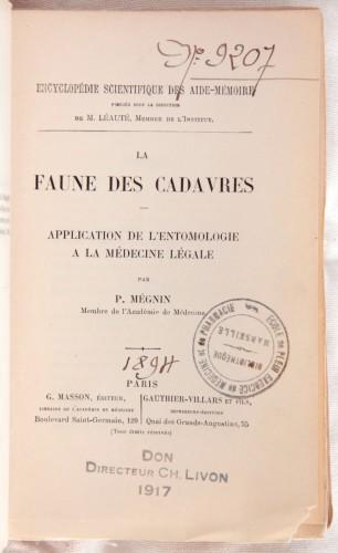 Mégnin, Jean-Pierre, La Faune des cadavres, Paris, Gauthier-Villars, 1894 (Bibliothèque de Médecine-Odontologie Timone, Res 9207)