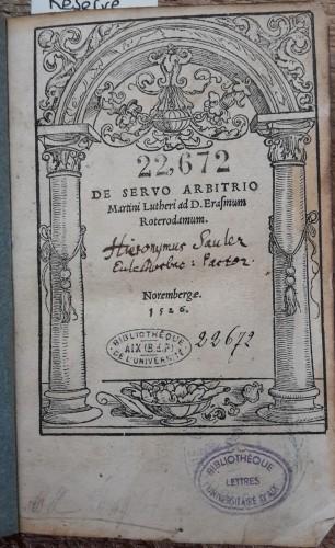 Luther, De Servo Arbitrio ad D. Erasmum Roterodammn, Nuremberg, Johann Petreius, 1526. Bibliothèque universitaire de Lettres et sciences humaines, Res 22672.