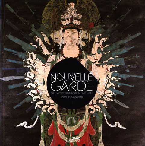 """1ère de couverture : Sophie Cavaliero, """"Nouvelle Garde"""", éd. Lézard Noir, 2011 couverture : Hisashi Tenmyouya, """"Neo Thousand-Armed Kannon"""", 2002"""