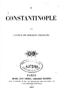 Gasparin Valérie de, À Constantinople, Paris, Michel Lévy Frères, 1867