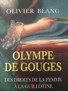 Olivier Blanc Olympe de Gouges, des Droits de la femme à la guillotine
