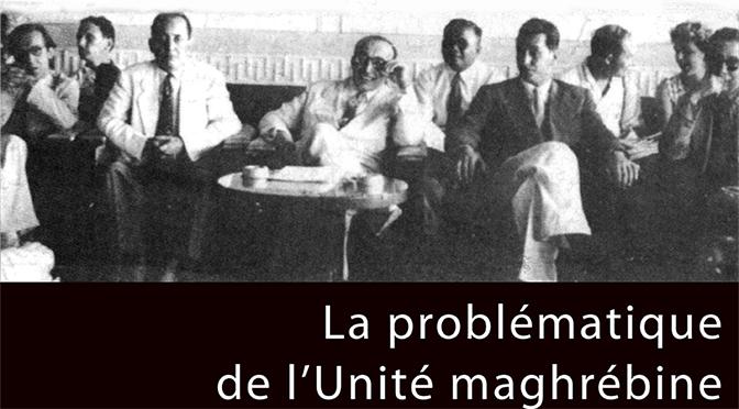 La problématique de l'Unité maghrébine : approche socio-historique