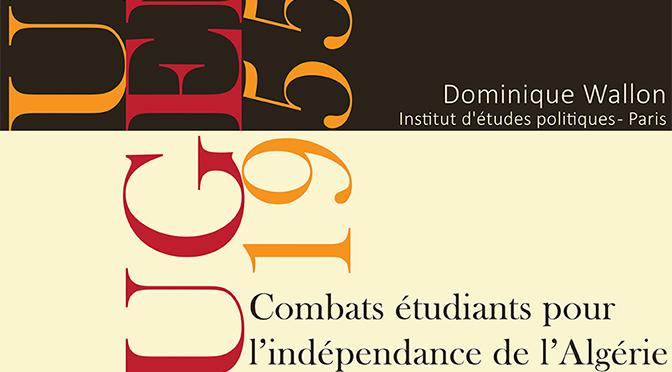 UNEF-UGEMA, combats étudiants pour l'indépendance de l'Algérie