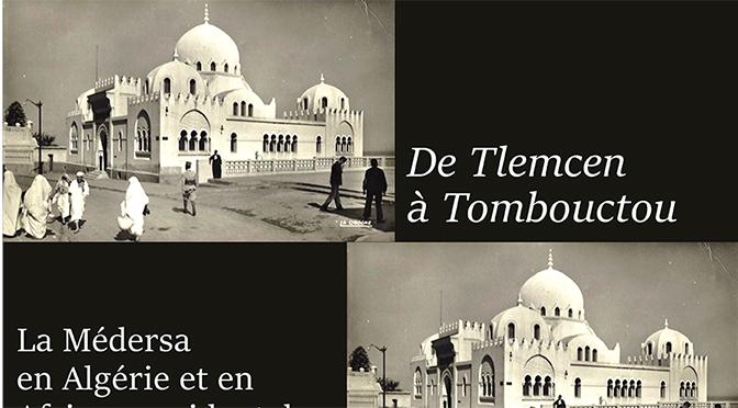 De Tlemcen à Tombouctou : La Médersa en Algérie et en Afrique occidentale 1850-1950
