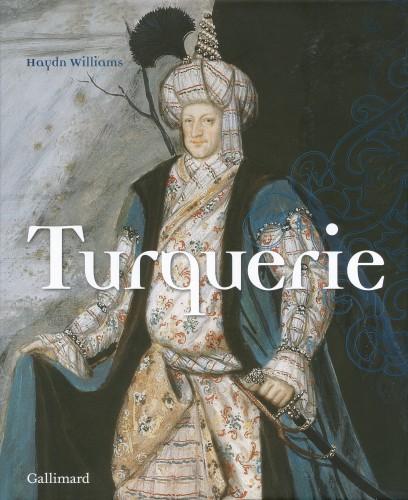 WILLIAMS Haydn, Turquerie. Une fantaisie européenne du XVIIIe siècle, Paris, Gallimard, octobre 2015, 240 p.