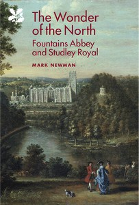 NEWMAN Mark, The Wonder of the North : Fountains Abbey and Studley Royal, Woodbridge, Boydell Press, 2015, 406 p.