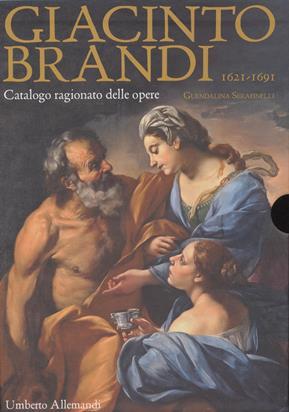 SERAFINELLI Guendalina, Giacinto Brandi 1621-1691. Catalogo ragionato delle opere, Turin, Umberto Allemandi, 2015, 2 vol., 204 p. et 315 p.