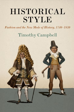 CAMPBELL Timothy, Historical Style : Fashion and the New Mode of History, 1740–1830, Philadelphie, University of Pennsylvania Press, 2016, 440 p.