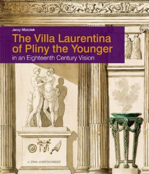 MIZIOLEK Jerzy, The Villa Laurentina of Pliny the Younger in an 18th-Century Vision, Rome, L'Erma di Bretschneider, 2016, 250 p.