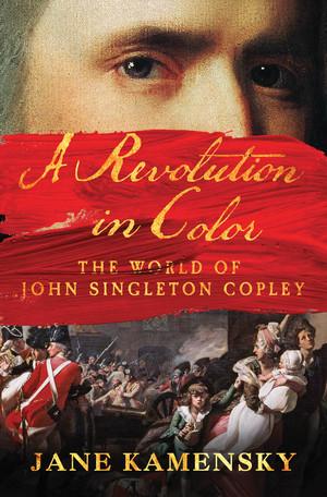 KAMENSKY Jane, A Revolution in Color : The World of John Singleton Copley, New York, W. W. Norton & Company, 2016, 544 p.
