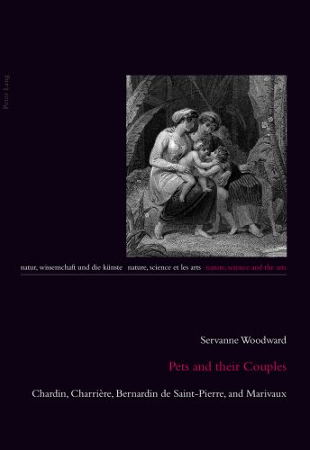 WOODWARD Servanne, Pets and their Couples. Chardin, Charrière, Bernardin de Saint-Pierre, and Marivaux, Bern, Oxford et Vienne, Peter Lang, 2016, 236 p.