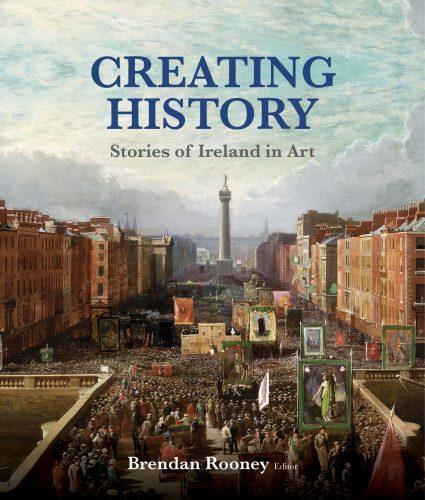 ROONEY Brendan, Creating History : Stories of Ireland in Art, Newbridge, Irish Academic Press, 2016.