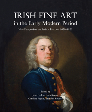 FENLON Jane (dirs.), KENNY Ruth (dirs.), PEGUM Caroline (dirs.) et ROONEY Brendan (dirs.), Irish Fine Art in the Early Modern Period : New Perspectives on Artistic Practice, 1620–1820, Newbridge, Irish Academic Press, 2016, 276 p.