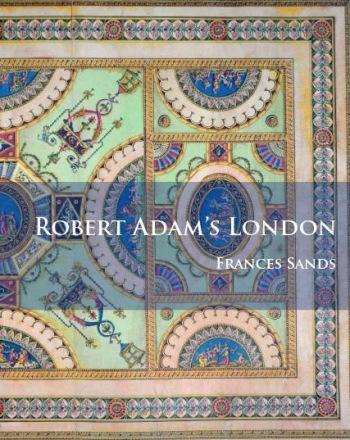 SANDS Frances, Robert Adam's, Londres, Oxford, Archaeopress, 2017, 142 p.