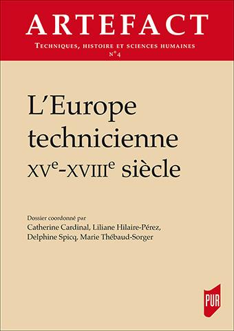 Artefact n°4, L'Europe technicienne XVe-XVIIIe siècle, Rennes, P.U.R, 2016.