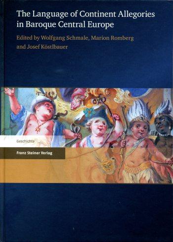 SCHMALE Wolfgang, ROMBERG Marion et KOSTLBAUER Josef, The Language of Continent Allegories in Baroque Central Europe, Stuttgart, Franz Steiner Verlag, 2016, 240 p.