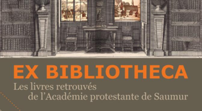 Ex Bibliotheca. Les livres retrouvés de l'Académie protestante de Saumur