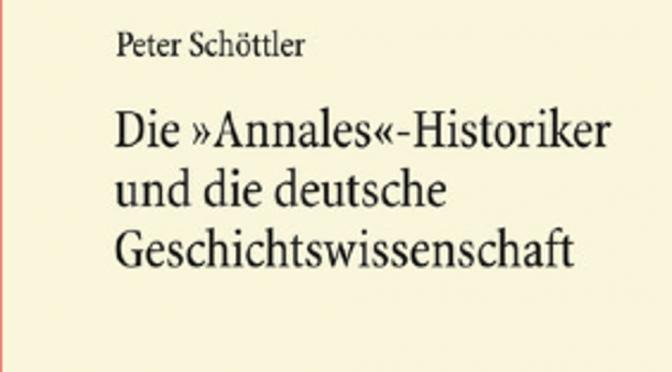 """Autour du livre de Peter SCHÖTTLER, """"Les Annales. Une crise allemande de la pensée historique française ?"""""""