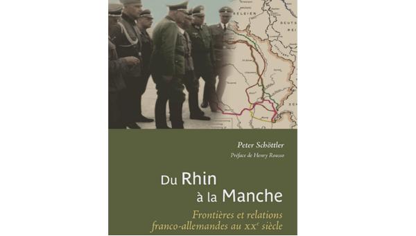"""Peter Schöttler, """"Du Rhin à la Manche"""", Presses Universitaires François-Rabelais, 2017"""