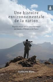 """Publication. Guillaume Blanc, """"Une histoire environnementale de la nation. Regards croisés sur les parcs nationaux du Canada, d'Éthiopie et de France""""."""