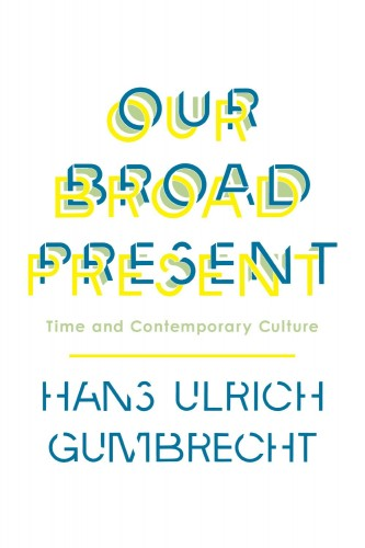 Gumbrecht - Our Broad Present