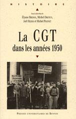 """Couverture """"La CGT dans les années 1950"""", Rennes, PUR, 2005, 487p."""