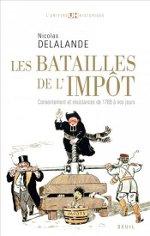 """Couverture de l'ouvrage de Nicolas Delalande, """"Les batailles de l'impôt"""", Paris, Seuil, Univers historique, 2011"""