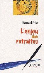 Couverture de l'ouvrage de Bernard Friot, L'enjeu des retraites, Paris, La Dispute, 2010