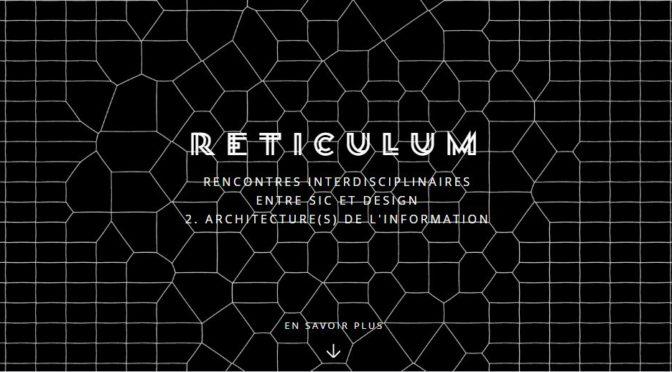 RETICULUM 2. ARCHITECTURE(S) DE L'INFORMATION – 20 février -Rencontres interdisciplinaires entre SIC et Design