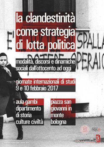 La clandestinità come strategia di lotta politica. Modalità, discorsi e dinamiche sociali dall'Ottocento ad oggi.