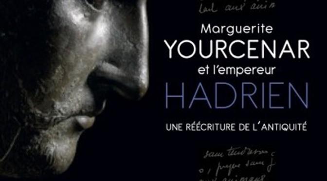 Actualités : exposition «Marguerite Yourcenar et l'empereur Hadrien : une réécriture de l'Antiquité»