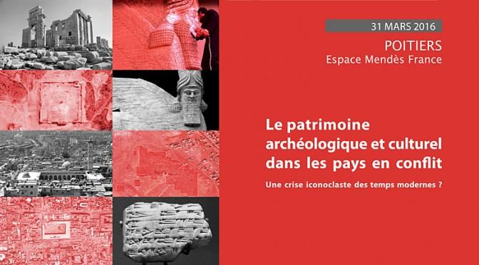 Actualités : journée d'étude «Le patrimoine archéologique et culturel dans les pays en conflit : une crise iconoclaste des temps modernes ?»