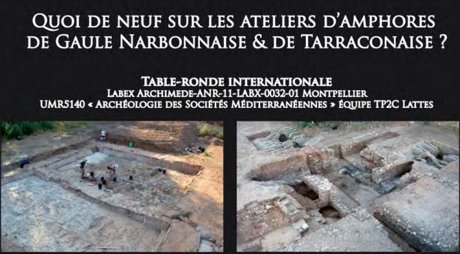 Actualités : 3e table tonde internationale d'Aspiran «Quoi de neuf sur les ateliers d'amphores à vin de Gaule Narbonnaise & de Tarraconaise ?»