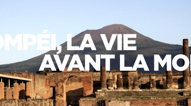 Actualités : documentaire «Pompéi, la vie avant la mort»