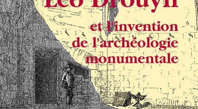 Actualités : exposition «Léo Drouyn et l'invention de l'archéologie monumentale»