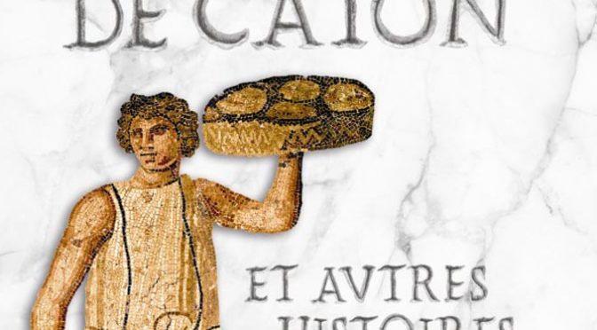 Le cheese-cake de Caton et autres histoires romaines