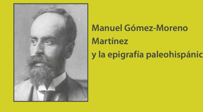 Séminaire Ausonius – Manuel Gómez-Moreno Martínez y la epigrafía paleohispánica