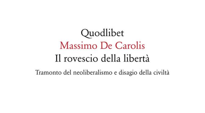 """4.05.2018 M. De Carolis: Il rovescio della libertà. Tramonto del neoliberalismo e disagio della civiltà"""""""