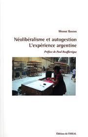 Maxime Quijoux Néolibéralisme et autogestion. L'expérience argentine Editions de l'IHEAL - Travaux et Mémoires Paris : 2011