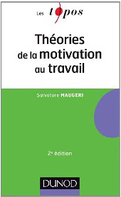 Salvatore Maugeri, Théories de la motivation au travail, Paris, Dunod, 2013 (2e éd.)