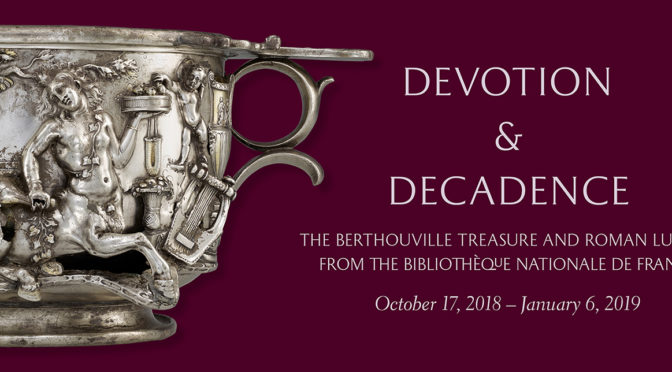 Exposition : « Devotion and Decadence : The Berthouville Treasure and Roman Luxury »