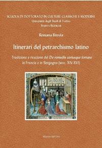 Romana Brovia: Itinerari del petrarchismo latino. Tradizione e ricezione del De remediis utriusque fortune in Francia e in Borgogna (secc. XIV-XVI)
