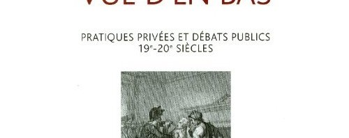 [Parution] La politique vue d'en bas. Pratiques privées et débats publics – 19e-20e siècles