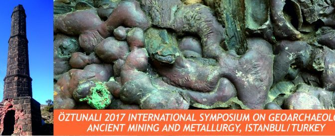 Nov 2017 – Öztunalı  2017  International Symposium on Geoarchaeology, Ancient Mining and Metallurgy. Istanbul Turkey