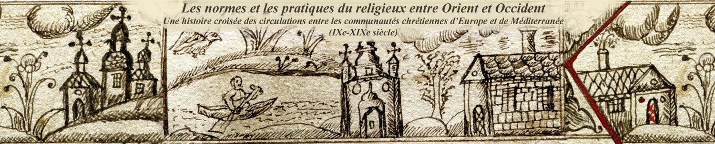 Les normes et les pratiques du  religieux entre Orient et Occident (IXe-XIXe siècle)