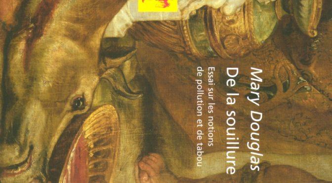Une lecture de… <i>De la souillure</i>, Mary Douglas